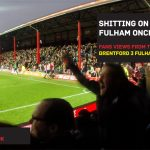 Fulham Are You Listening? Brentford 3 Fulham 1